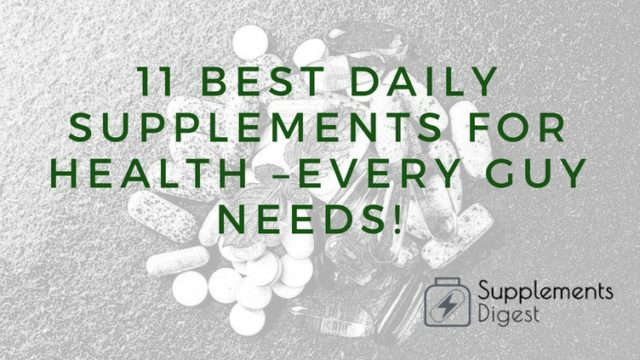 11 Best Daily Supplements for Health – Every Guy Needs!