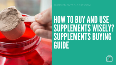How to Buy and Use Supplements Wisely? Supplements Buying Guide